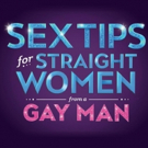 The Ordway to Welcome SEX TIPS FOR STRAIGHT WOMEN FROM A GAY MAN Tour