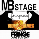 MB Stage Productions to Bring THE VIDEO GAMES and STRINGMATES to Hollywood Fringe
