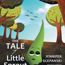 Jennifer Scepanski Shares THE TALE OF LITTLE SPROUT