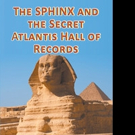 New Historical Thriller, 'The Sphinx and the Secret Atlantis Hall of Records' is Released