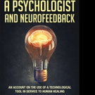Felix Carrion' Pens A Psychologist and Neurofeedback: An Account on the Use of a Technological Tool in Service to Human Healing'