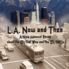 New Musical Revue L.A. NOW AND THEN Set for Caminito Theatre, 5/13-22