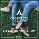 Campsite Dream 'Little Do You Know' Out Now via Epic Amsterdam