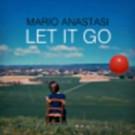 Singer/Songwriter Mario Anastasi Releases New Single 'Let It Go'