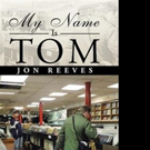 Jon Reeves Releases MY NAME IS TOM