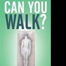 Arthur Boynton Announces CAN YOU WALK?
