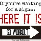 Fitness Tip of the Day: Don't Wait for a Sign