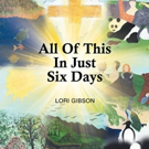 Lori Gibson Releases ALL OF THIS IN JUST SIX DAYS