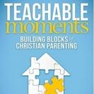 TEACHABLE MOMENTS Helps Enrich Parent-Child Relationships
