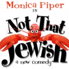 Monica Piper's NOT THAT JEWISH Opens This Weekend Off-Broadway