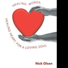 Nick Olsen Shares HEALING WORDS, HEALING HEART, FOR A LOVING SOUL