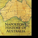 New Book Shares 'Napoleon's History of Australia'