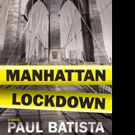 MANHATTAN LOCKDOWN by Paul Batista is Now Available in Hardcover and Digital Formats