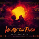Apocalyptic Fantasy WE ARE THE FLESH Opens in Los Angeles 1/13