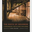 University Press of Kentucky Releases THE BIRTH OF BOURBON, Photographs by Carol Peachee