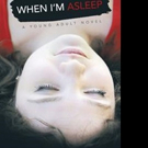 New Young Adult Novel, WHEN I'M ASLEEP is Released