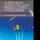 'Alpha Beta Zero to Zillion Word Codes for Numbers' is Released