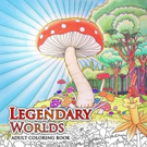 New Adult Coloring Book, LEGENDARY WORLDS, Launches on Kickstarter