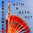 Prog-Fusion Ensemble BangTower Returns With Eagerly Awaited New Album 'With N With Out'