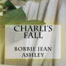 Illinois Radio Personality, Bobbie Jean Ashley, Releases CHARLI'S FALL