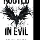 Natalie Joy Andrews Releases ROOTED IN EVIL