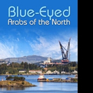 BLUE-EYED ARABS OF THE NORTH is Released
