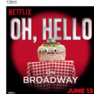 More Tuna! Broadway's OH HELLO! to Premiere on Netflix This June!