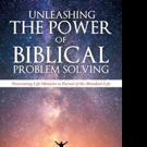 'UNLEASHING THE POWER OF BIBLICAL PROBLEM SOLVING: - Overcoming Life Obstacles in Pursuit of the Abundant Life' is Released