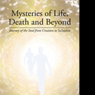 Patrick J. Conte, MD, PhD Helps Readers Find the MYSTERIES OF LIFE, DEATH AND BEYOND