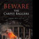 Robert Sell Releases BEWARE OF THE CARPET BAGGERS