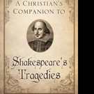 A CHRISTIAN'S COMPANION TO SHAKESPEARE'S TRAGEDIES is Released