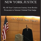 'New York Justice: My 40-Year Courtroom Journey from Rookie Prosecutor to Veteran Criminal Trial Judge' by Judge Joel Goldberg is Released