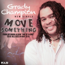 Grammy Award Winning Songwriter Grady Champion Releases New Single & Video 'Move Something'