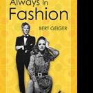 Bert Geige Releases Autobiography, ALWAYS IN FASHION