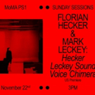 HECKER LECKEY SOUND VOICE CHIMERA Set for 'Sunday Sessions' at MoMA PS1, 11/22