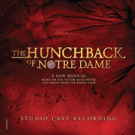 Sanctuary! THE HUNCHBACK OF NOTRE DAME Cast Album Released Today