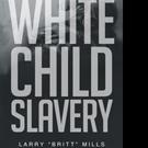 Larry Mills Pens WHITE CHILD SLAVERY