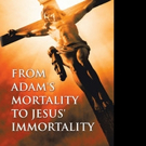 Despoina Tsaousi Releases FROM ADAM'S MORTALITY TO JESUS' IMMORTALITY