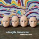 A Fragile Tomorrow Announce 'Make Me Over'