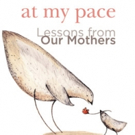 AT MY PACE: LESSONS FROM OUR MOTHERS is Released