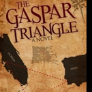 A New Thriller by T. Michael Cross THE GASPAR TRIANGLE is Released