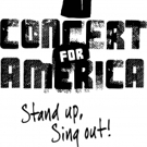 CONCERT FOR AMERICA: STAND UP, SING OUT! Adds Additional Performers to Star-Studded Line-Up