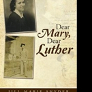 Jill Marie Snyder Pens New Memoir, DEAR MARY, DEAR LUTHER