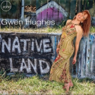 Gwen Hughes to Celebrate THE NATIVE LAND Album in Atlanta, NYC
