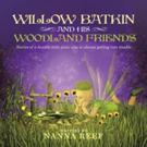 New Children's Book WILLOW BATKIN AND HIS WOODLAND FRIENDS is Released