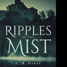 C. R. Haney Releases RIPPLES IN THE MIST