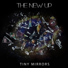 The New Up's Tiny Mirrors LP Out Today; National Tour Kicks Off This April