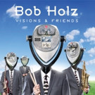 Acclaimed Jazz Fusion Drummer/Composer Bob Holz Returns With 'Visions & Friends'