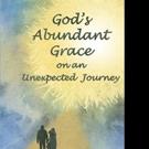 Jacque Smith-McKnight Shares GOD'S ABUNDANT GRACE ON AN UNEXPECTED JOURNEY