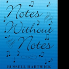 Russell Hartwick Pens NOTES WITHOUT NOTES